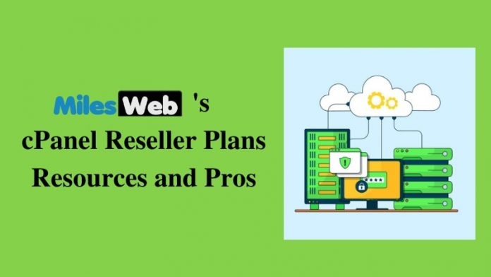 MilesWeb's cPanel Reseller Plans Resources and Pros